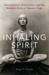 Inhaling Spirit: Harmonialism, Orientalism, and the Western Roots of Modern Yoga